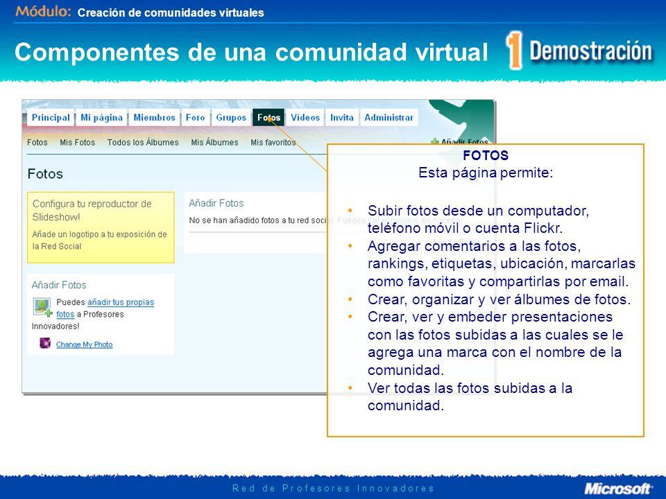 Creación de comunidades virtuales R e d d e P r o f e s o r e s I n n o v a d o r e s FOTOS Esta página permite: Subir fotos desde un computador, teléfono móvil o cuenta Flickr.