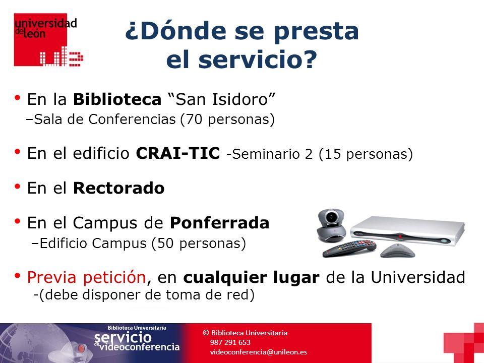 ¿Dónde se presta el servicio? © Biblioteca Universitaria 987 291 653 videoconferencia@unileon.es En la Biblioteca San Isidoro –Sala de Conferencias (7