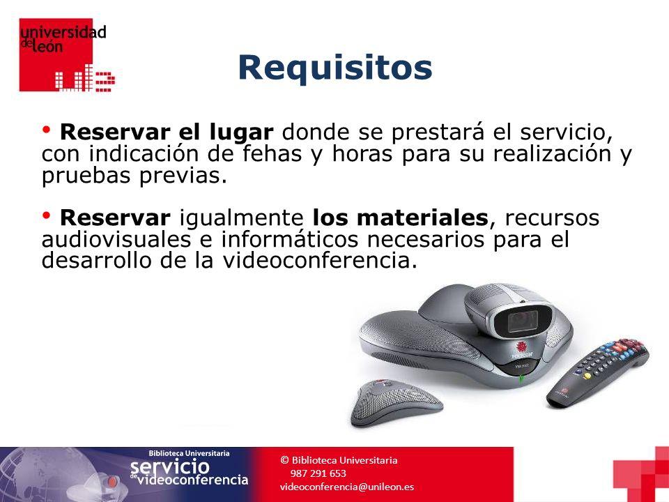 Requisitos © Biblioteca Universitaria 987 291 653 videoconferencia@unileon.es Reservar el lugar donde se prestará el servicio, con indicación de fehas