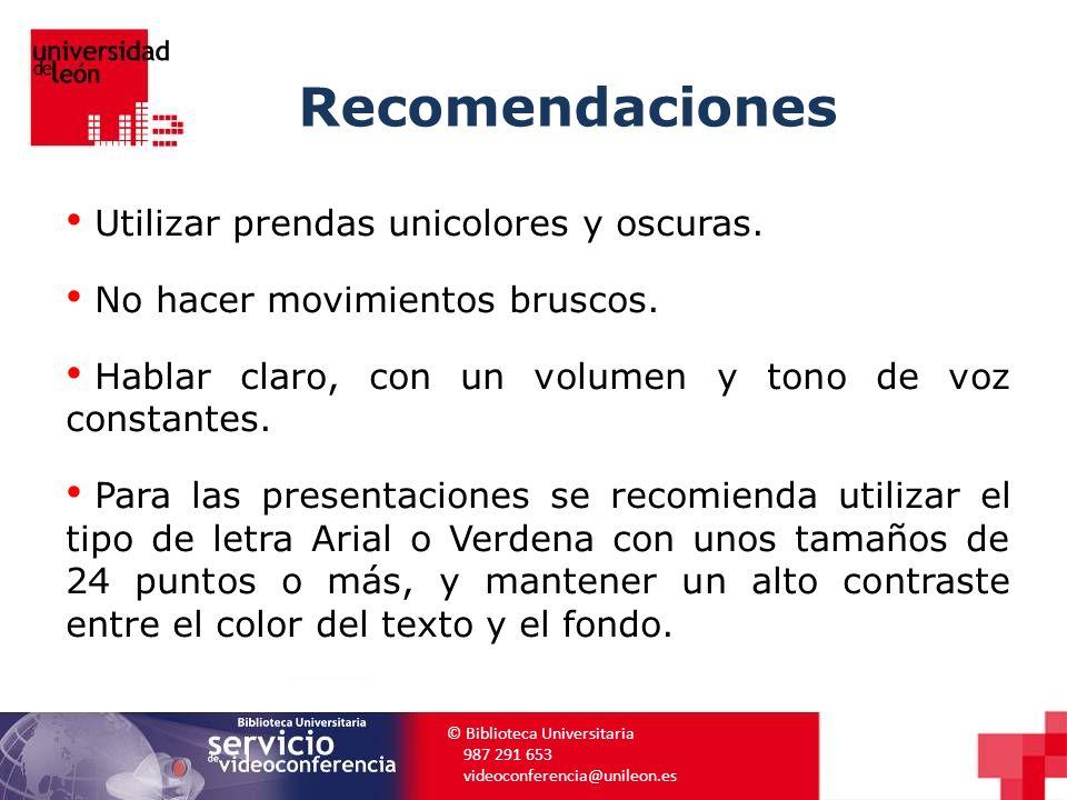 Recomendaciones © Biblioteca Universitaria 987 291 653 videoconferencia@unileon.es Utilizar prendas unicolores y oscuras. No hacer movimientos bruscos