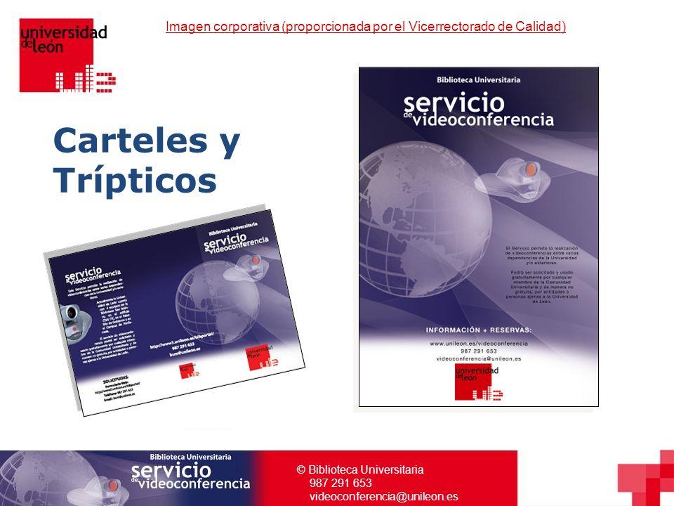 © Biblioteca Universitaria 987 291 653 videoconferencia@unileon.es Imagen corporativa (proporcionada por el Vicerrectorado de Calidad) Carteles y Tríp