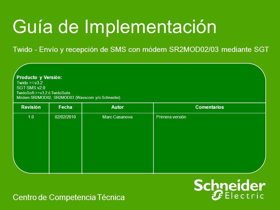 Guía de Implementación Twido - Envío y recepción de SMS con módem SR2MOD02/03 mediante SGT Centro de Competencia Técnica Producto y Versión: Twido >=v3.2 SGT SMS v2.0 TwidoSoft >=v3.2 ó TwidoSuite Módem SR2MOD02, SR2MOD03 (Wavecom y/o Schneider) RevisiónFechaAutorComentarios 1.002/02/2010Marc CasanovaPrimera versión
