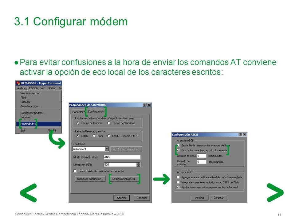Schneider Electric 11 - Centro Competencia Técnica- Marc Casanova – 2010 3.1 Configurar módem Para evitar confusiones a la hora de enviar los comandos AT conviene activar la opción de eco local de los caracteres escritos: