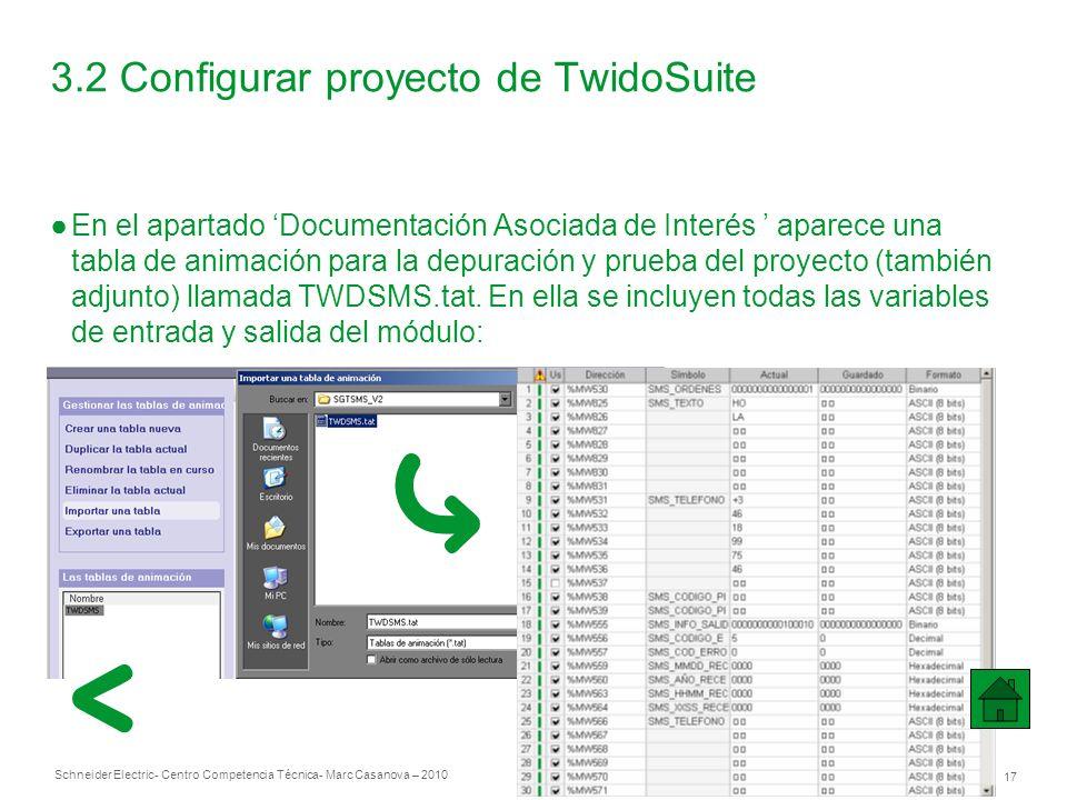 Schneider Electric 17 - Centro Competencia Técnica- Marc Casanova – 2010 3.2 Configurar proyecto de TwidoSuite En el apartado Documentación Asociada de Interés aparece una tabla de animación para la depuración y prueba del proyecto (también adjunto) llamada TWDSMS.tat.