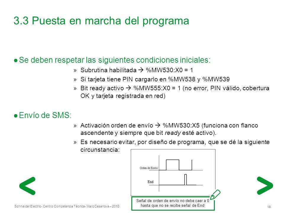 Schneider Electric 18 - Centro Competencia Técnica- Marc Casanova – 2010 3.3 Puesta en marcha del programa Se deben respetar las siguientes condiciones iniciales: »Subrutina habilitada %MW530:X0 = 1 »Si tarjeta tiene PIN cargarlo en %MW538 y %MW539 »Bit ready activo %MW555:X0 = 1 (no error, PIN válido, cobertura OK y tarjeta registrada en red) Envío de SMS: »Activación orden de envío %MW530:X5 (funciona con flanco ascendente y siempre que bit ready esté activo).