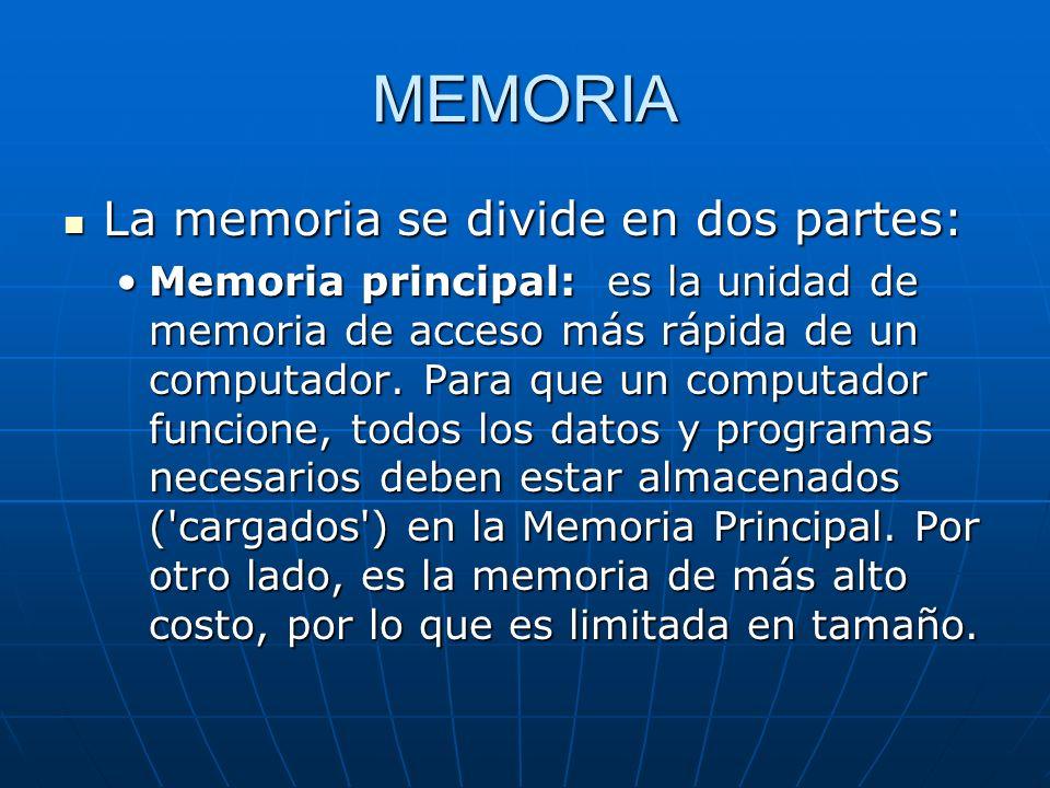 MEMORIA La memoria se divide en dos partes: La memoria se divide en dos partes: Memoria principal: es la unidad de memoria de acceso más rápida de un