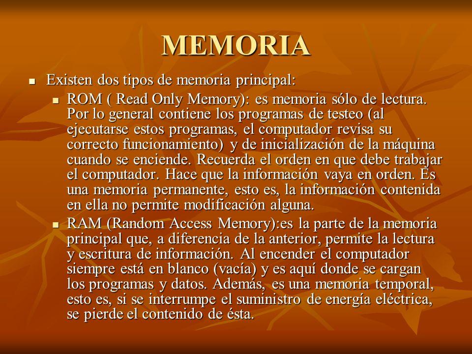MEMORIA Existen dos tipos de memoria principal: Existen dos tipos de memoria principal: ROM ( Read Only Memory): es memoria sólo de lectura. Por lo ge