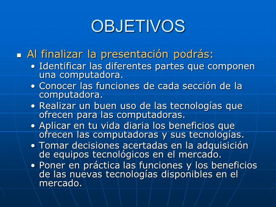 OBJETIVOS Al finalizar la presentación podrás: Al finalizar la presentación podrás: Identificar las diferentes partes que componen una computadora.Ide