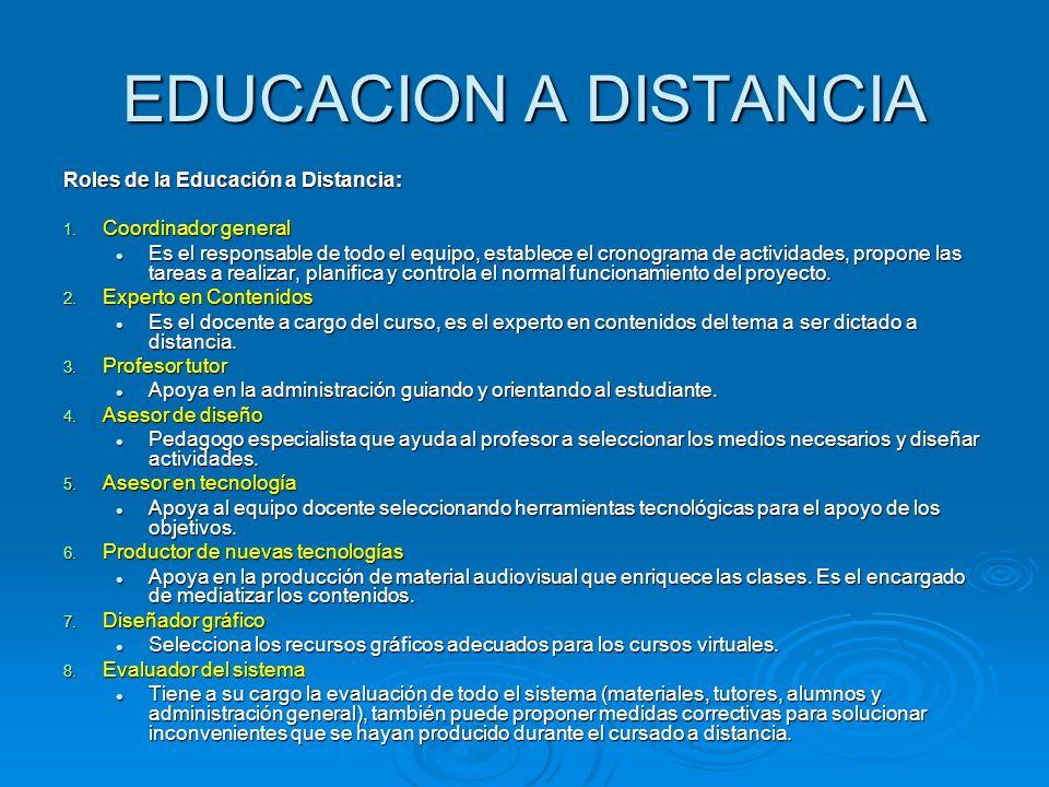 EDUCACION A DISTANCIA Roles de la Educación a Distancia: 1. Coordinador general Es el responsable de todo el equipo, establece el cronograma de activi