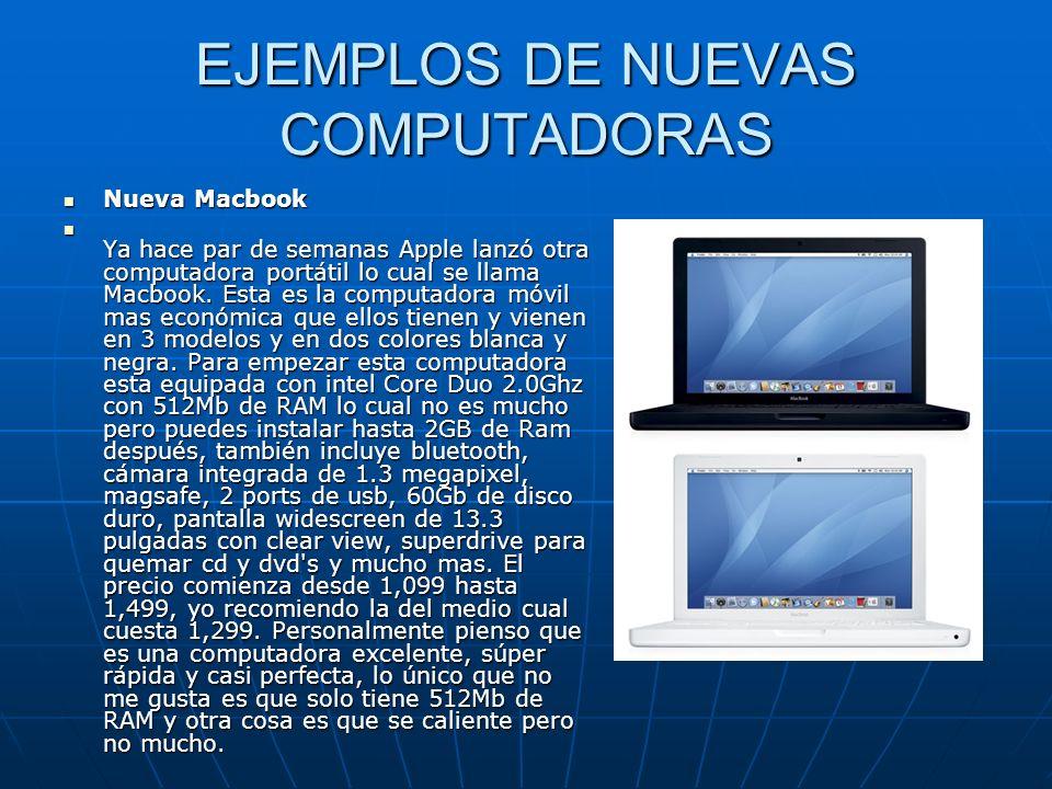 EJEMPLOS DE NUEVAS COMPUTADORAS Nueva Macbook Nueva Macbook Ya hace par de semanas Apple lanzó otra computadora portátil lo cual se llama Macbook. Est