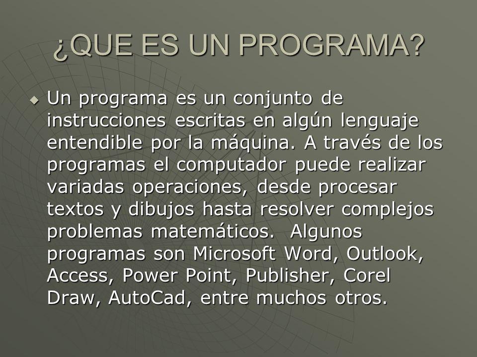 ¿QUE ES UN PROGRAMA? Un programa es un conjunto de instrucciones escritas en algún lenguaje entendible por la máquina. A través de los programas el co