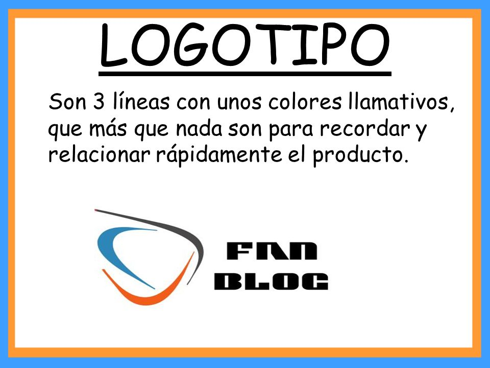 LOGOTIPO Son 3 líneas con unos colores llamativos, que más que nada son para recordar y relacionar rápidamente el producto.