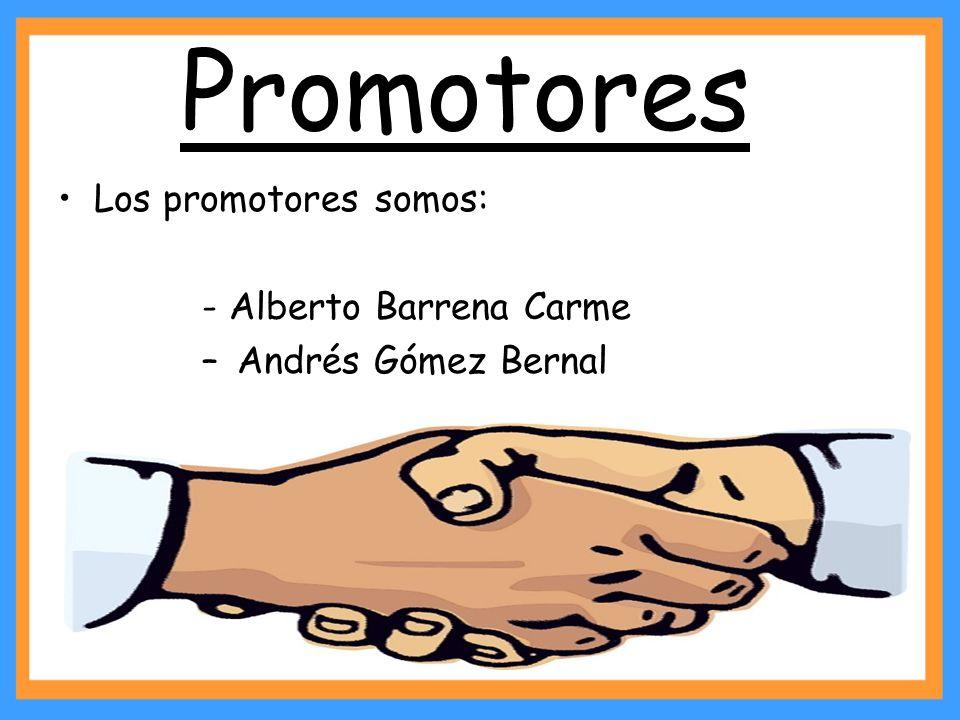 Promotores Los promotores somos: - Alberto Barrena Carme – Andrés Gómez Bernal