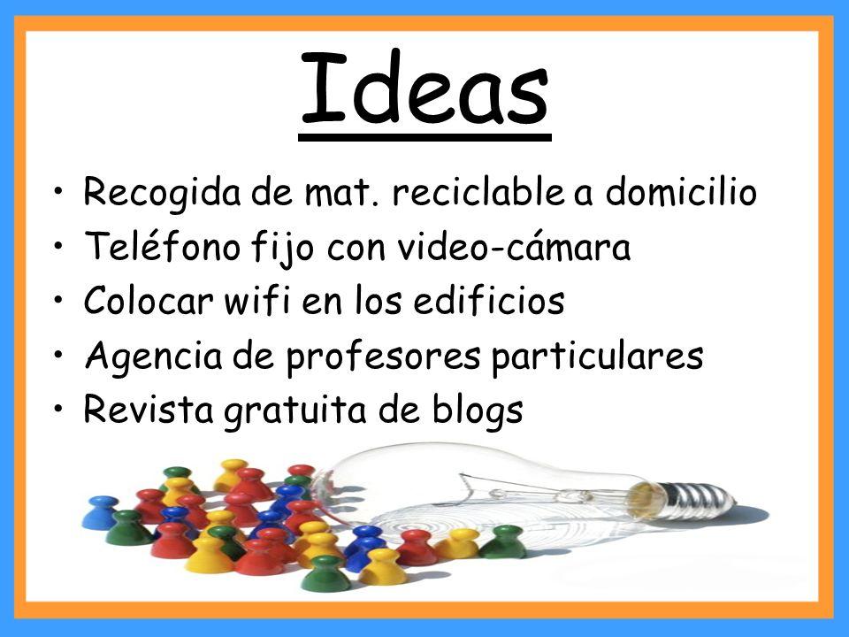Idea 1: RECOGIDA DE MATERIAL RECICLABLE A DOMICILIO: Ventajas: - Es la manera más fácil para que la gente recicle.