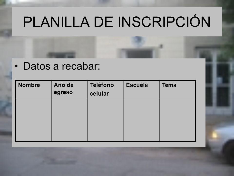 PLANILLA DE INSCRIPCIÓN Datos a recabar: NombreAño de egreso Teléfono celular EscuelaTema