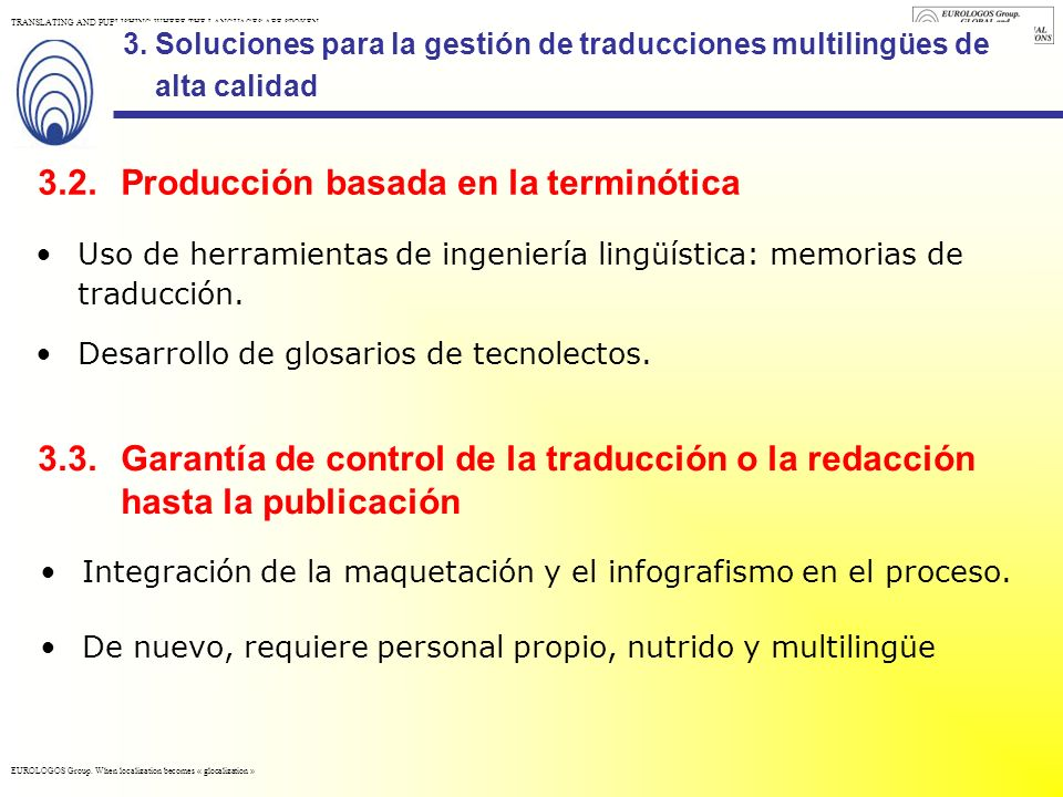 EUROLOGOS Group. When localization becomes « glocalization » TRANSLATING AND PUBLISHING WHERE THE LANGUAGES ARE SPOKEN 3.Soluciones para la gestión de