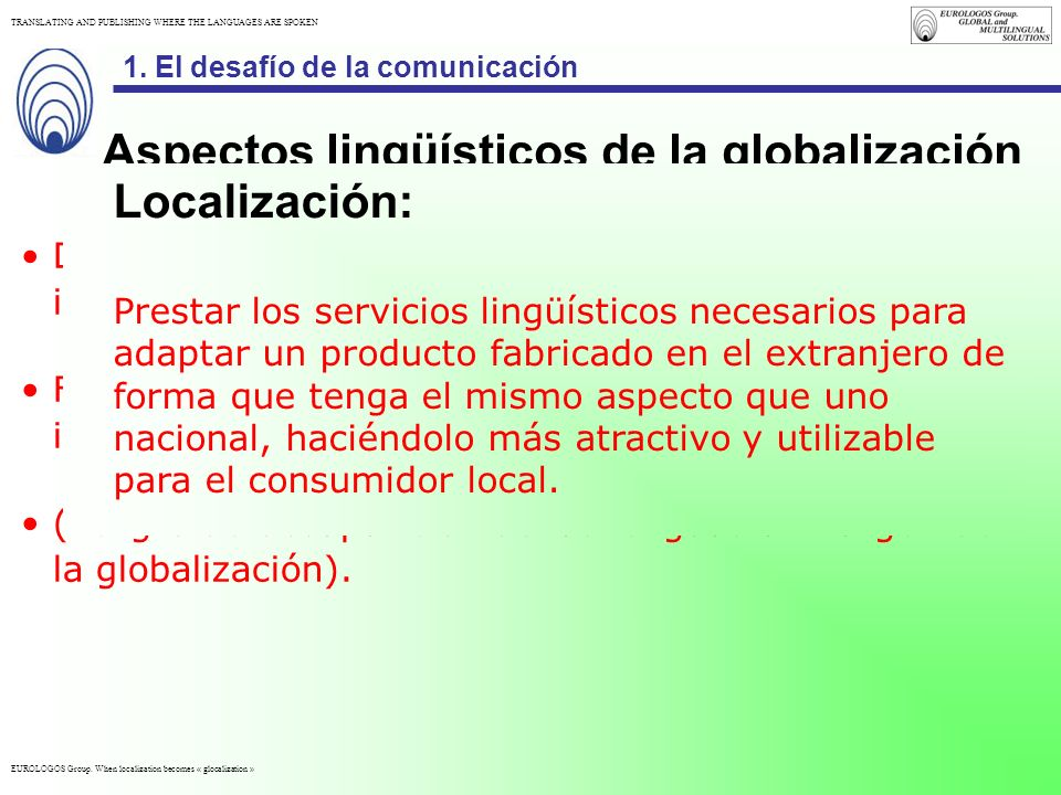 EUROLOGOS Group. When localization becomes « glocalization » TRANSLATING AND PUBLISHING WHERE THE LANGUAGES ARE SPOKEN Aspectos lingüísticos de la glo