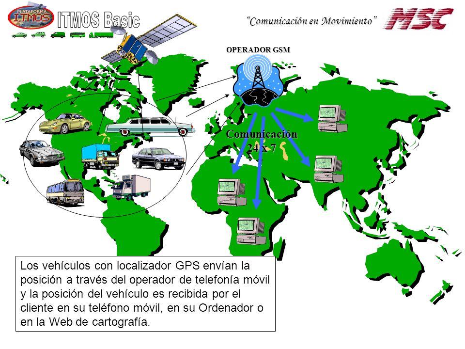 Comunicación en Movimiento OPERADOR GSM Comunicación 24 x 7 Los vehículos con localizador GPS envían la posición a través del operador de telefonía móvil y la posición del vehículo es recibida por el cliente en su teléfono móvil, en su Ordenador o en la Web de cartografía.