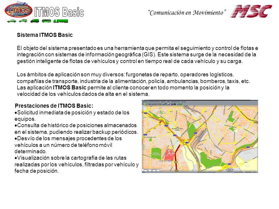 Comunicación en Movimiento Sistema ITMOS Basic El objeto del sistema presentado es una herramienta que permita el seguimiento y control de flotas e integración con sistemas de información geográfica (GIS).