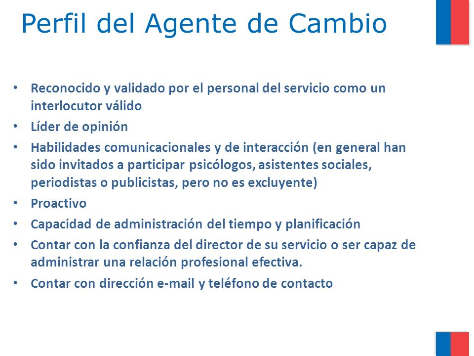 Perfil del Agente de Cambio Reconocido y validado por el personal del servicio como un interlocutor válido Líder de opinión Habilidades comunicacional