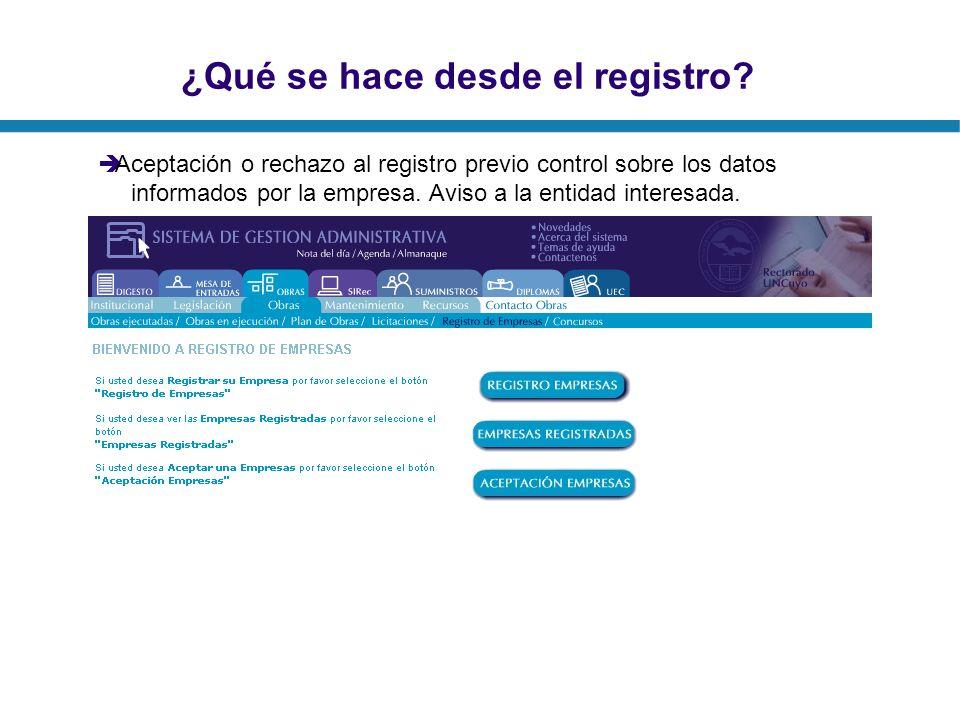 ¿Qué se hace desde el registro? Aceptación o rechazo al registro previo control sobre los datos informados por la empresa. Aviso a la entidad interesa