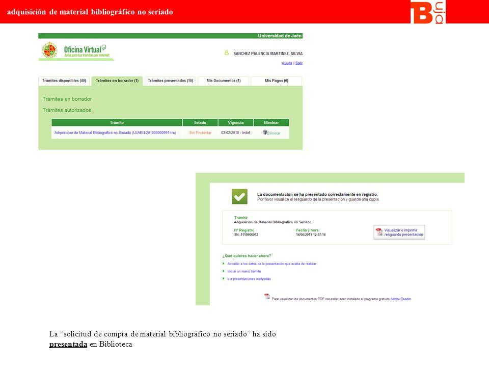 La solicitud de compra de material bibliográfico no seriado ha sido presentada en Biblioteca adquisición de material bibliográfico no seriado