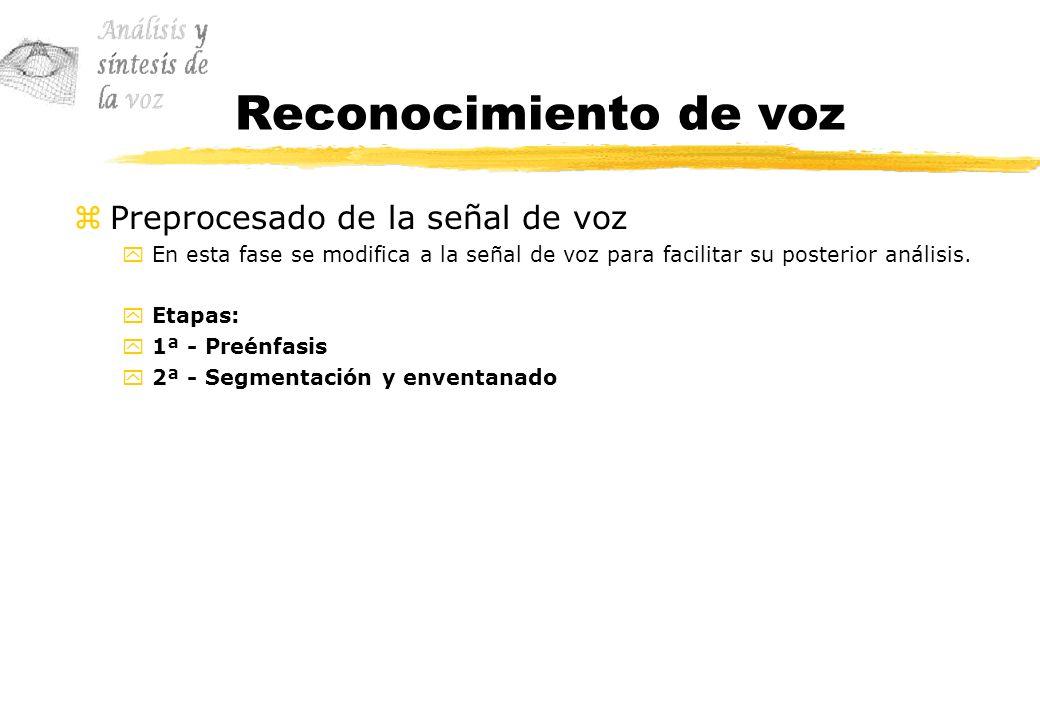 Reconocimiento de voz zPreprocesado de la señal de voz yEn esta fase se modifica a la señal de voz para facilitar su posterior análisis. yEtapas: y1ª