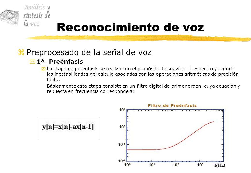 Reconocimiento de voz zPreprocesado de la señal de voz y1ª- Preénfasis xLa etapa de preénfasis se realiza con el propósito de suavizar el espectro y r