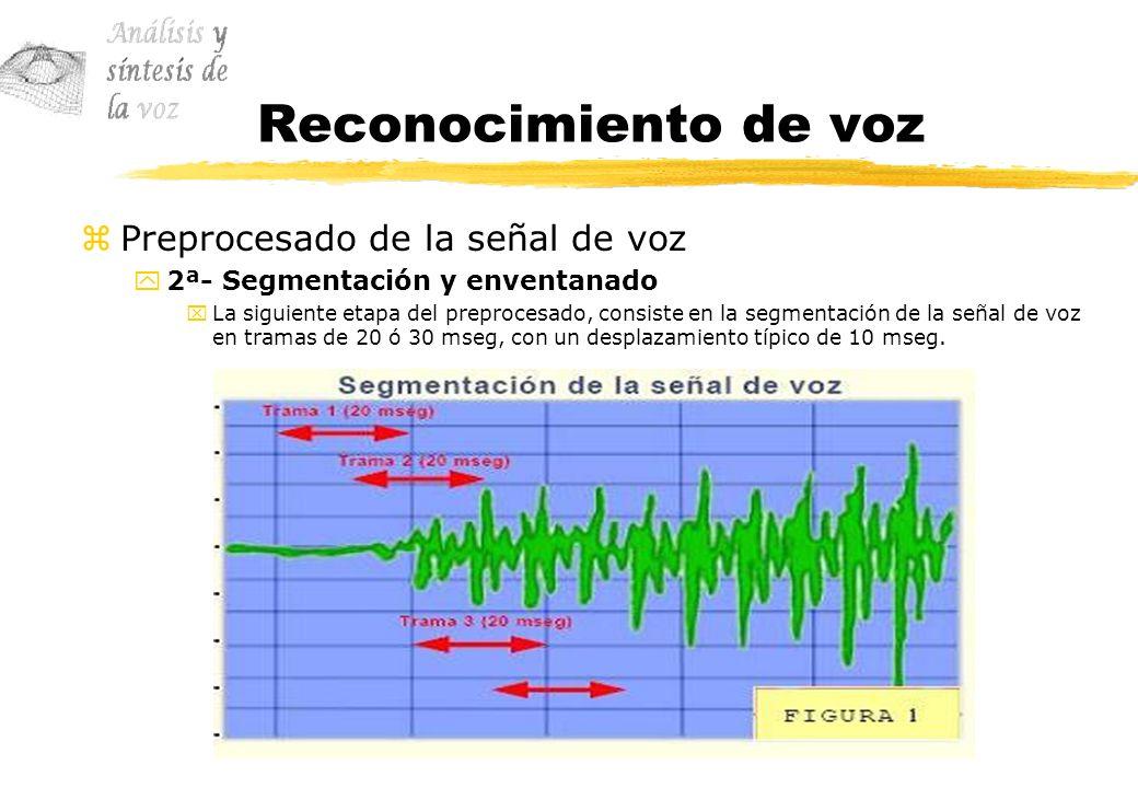 Reconocimiento de voz zPreprocesado de la señal de voz y2ª- Segmentación y enventanado xLa siguiente etapa del preprocesado, consiste en la segmentaci