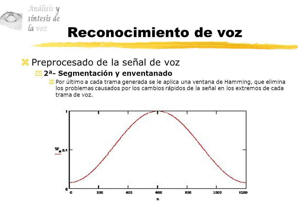 Reconocimiento de voz zPreprocesado de la señal de voz y2ª- Segmentación y enventanado xPor último a cada trama generada se le aplica una ventana de H