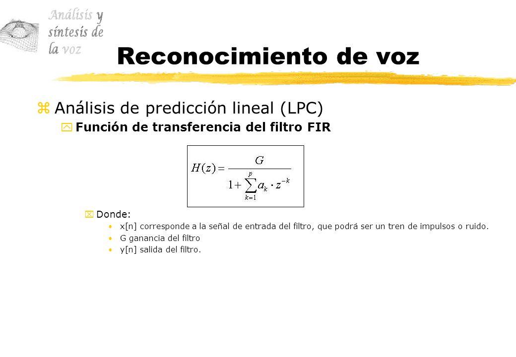 Reconocimiento de voz zAnálisis de predicción lineal (LPC) yFunción de transferencia del filtro FIR xDonde: x[n] corresponde a la señal de entrada del