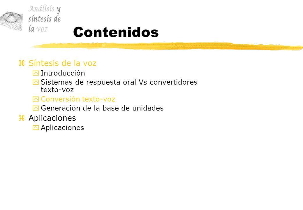 Contenidos zSíntesis de la voz yIntroducción ySistemas de respuesta oral Vs convertidores texto-voz yConversión texto-voz yGeneración de la base de un
