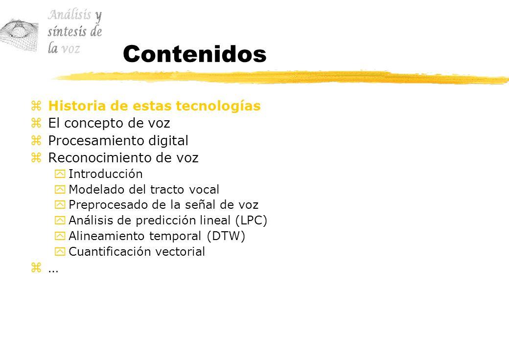 Contenidos zHistoria de estas tecnologías zEl concepto de voz zProcesamiento digital zReconocimiento de voz yIntroducción yModelado del tracto vocal yPreprocesado de la señal de voz yAnálisis de predicción lineal (LPC) yAlineamiento temporal (DTW) yCuantificación vectorial z…