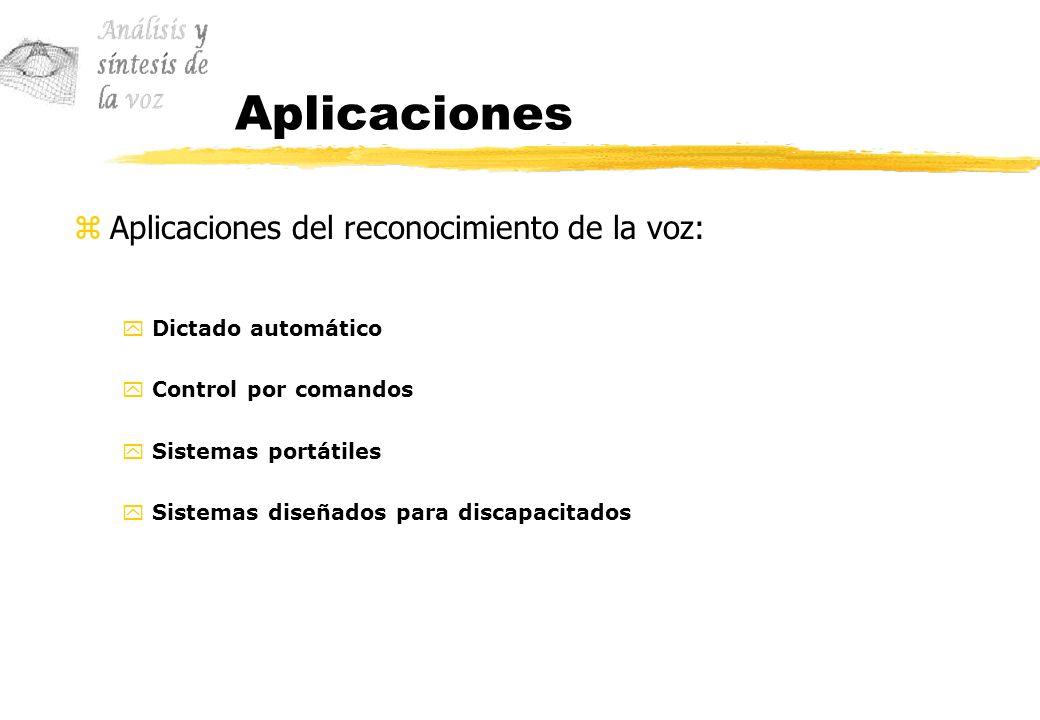 Aplicaciones zAplicaciones del reconocimiento de la voz: yDictado automático yControl por comandos ySistemas portátiles ySistemas diseñados para disca