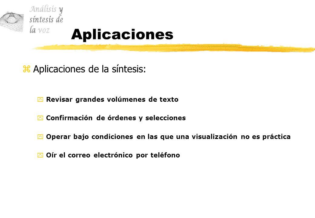 Aplicaciones zAplicaciones de la síntesis: yRevisar grandes volúmenes de texto yConfirmación de órdenes y selecciones yOperar bajo condiciones en las