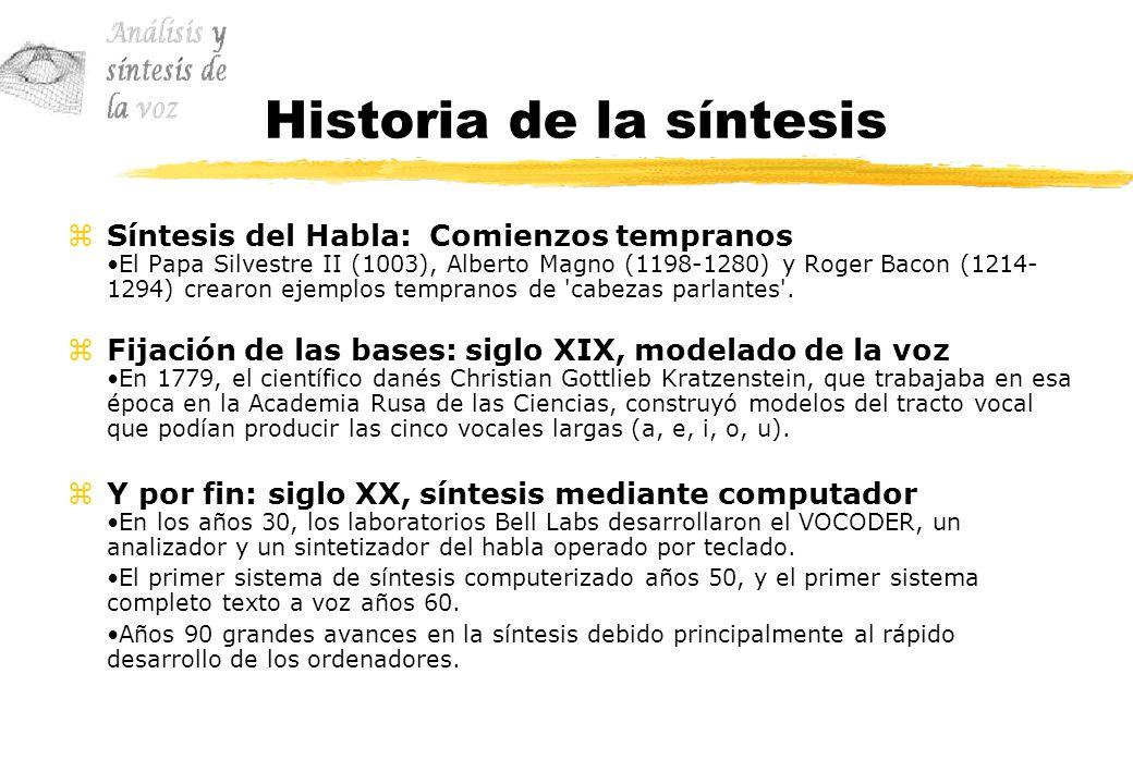 Historia de la síntesis zSíntesis del Habla: Comienzos tempranos El Papa Silvestre II (1003), Alberto Magno (1198-1280) y Roger Bacon (1214- 1294) cre
