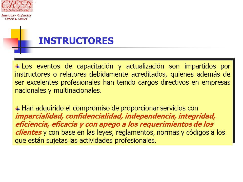 INSTRUCTORES Los eventos de capacitación y actualización son impartidos por instructores o relatores debidamente acreditados, quienes además de ser ex