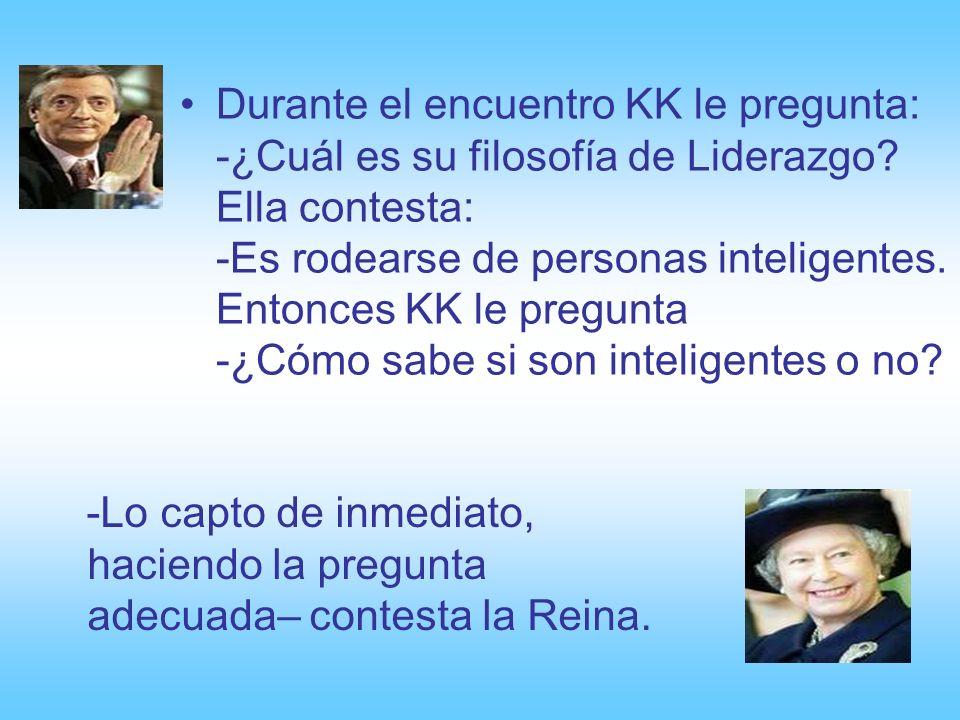 Durante el encuentro KK le pregunta: -¿Cuál es su filosofía de Liderazgo.
