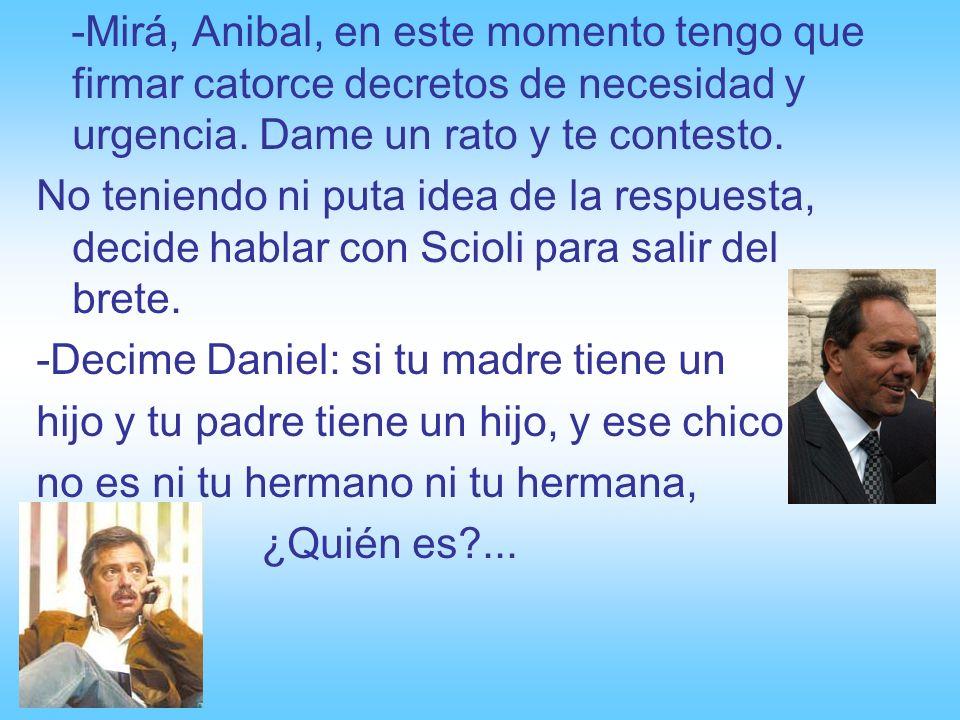 En un pánico total, Fernández decide preguntarle a Alberto Fernández, para no hacer enojar a su jefe: -Alberto, decime: si tu madre tiene un hijo y tu