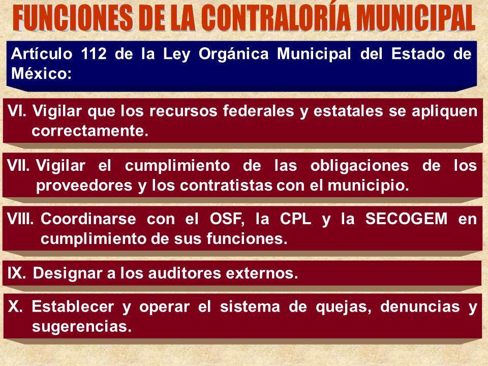 Artículo 112 de la Ley Orgánica Municipal del Estado de México: VI. Vigilar que los recursos federales y estatales se apliquen correctamente. VII.Vigi
