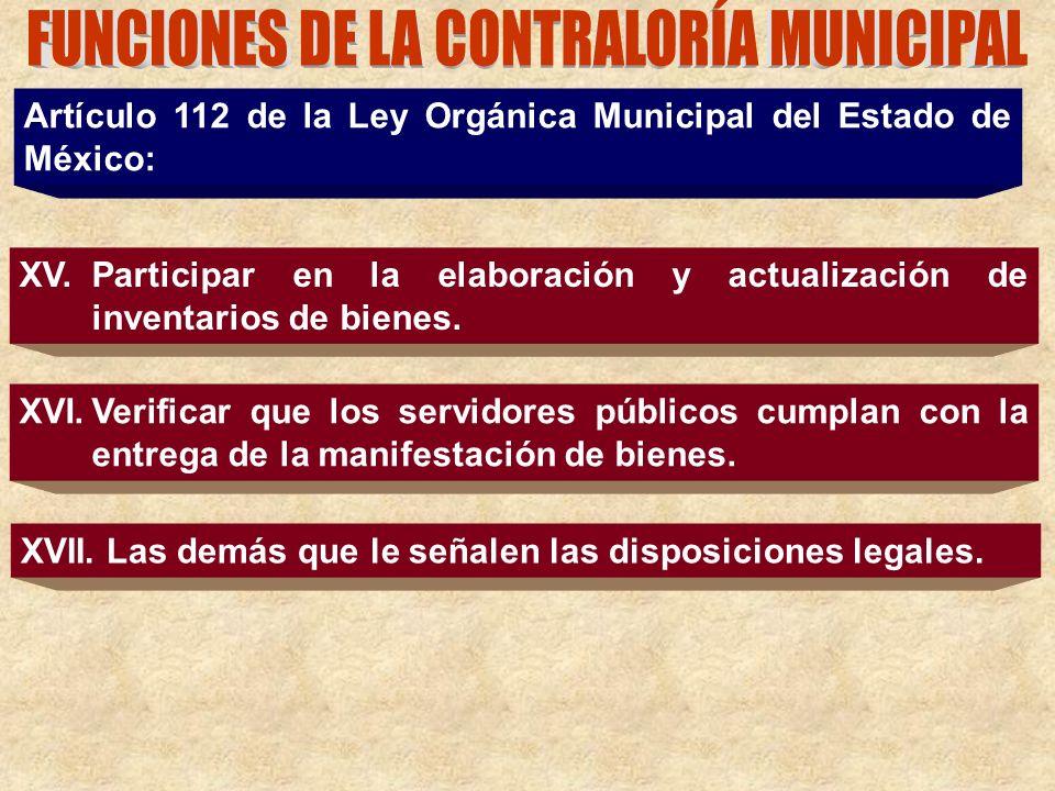 Artículo 112 de la Ley Orgánica Municipal del Estado de México: XV.Participar en la elaboración y actualización de inventarios de bienes. XVI.Verifica