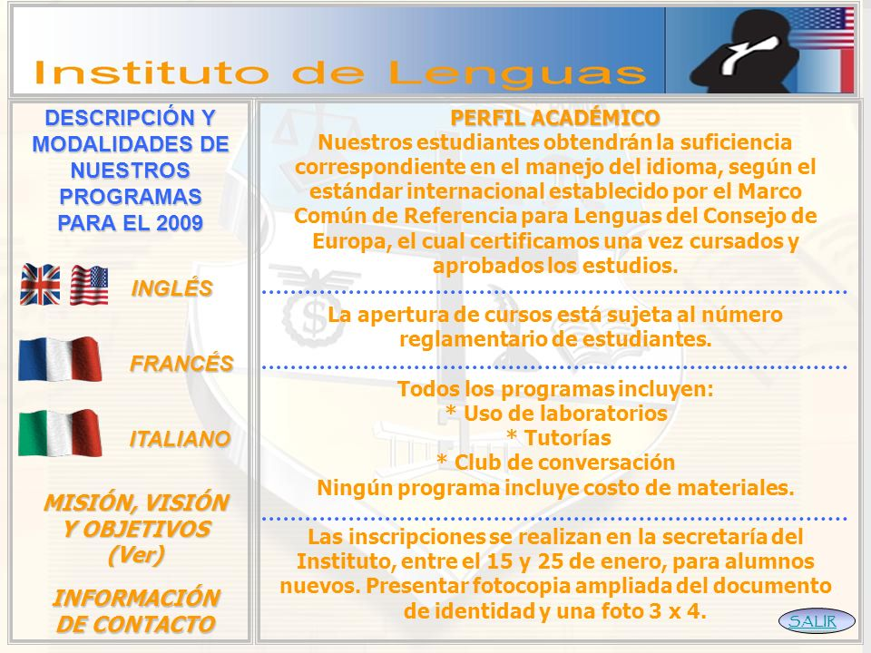PERFIL ACADÉMICO Nuestros estudiantes obtendrán la suficiencia correspondiente en el manejo del idioma, según el estándar internacional establecido por el Marco Común de Referencia para Lenguas del Consejo de Europa, el cual certificamos una vez cursados y aprobados los estudios.