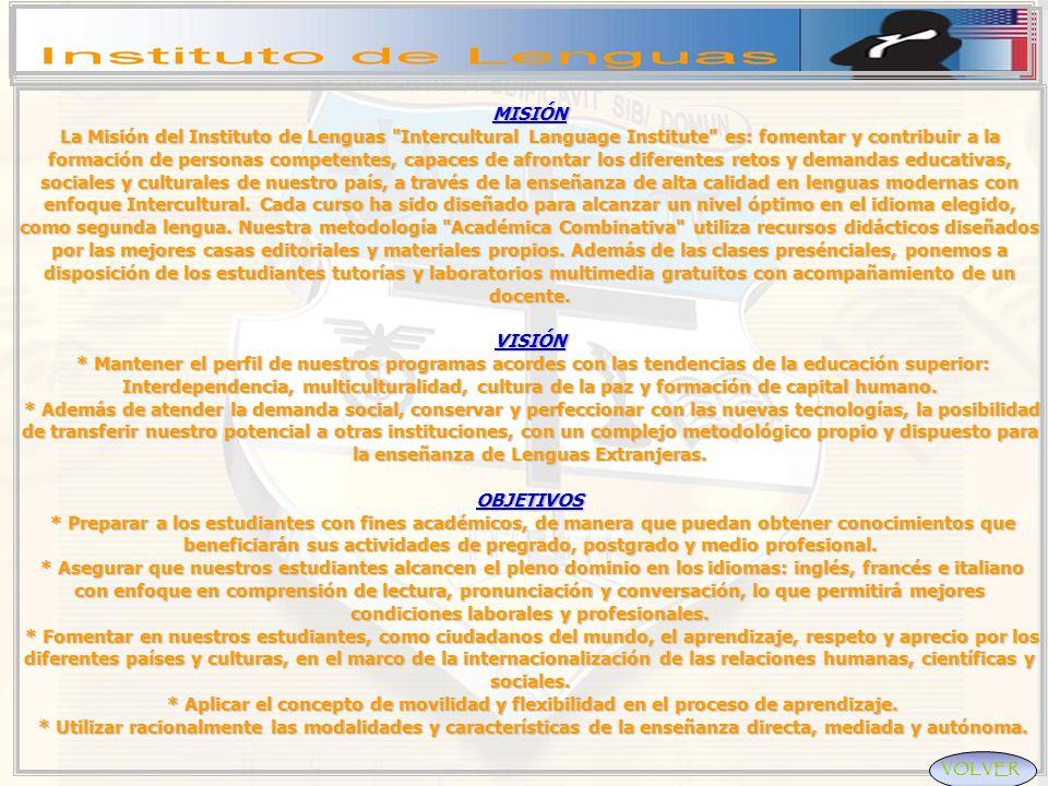 MISIÓN La Misión del Instituto de Lenguas Intercultural Language Institute es: fomentar y contribuir a la formación de personas competentes, capaces de afrontar los diferentes retos y demandas educativas, sociales y culturales de nuestro país, a través de la enseñanza de alta calidad en lenguas modernas con enfoque Intercultural.
