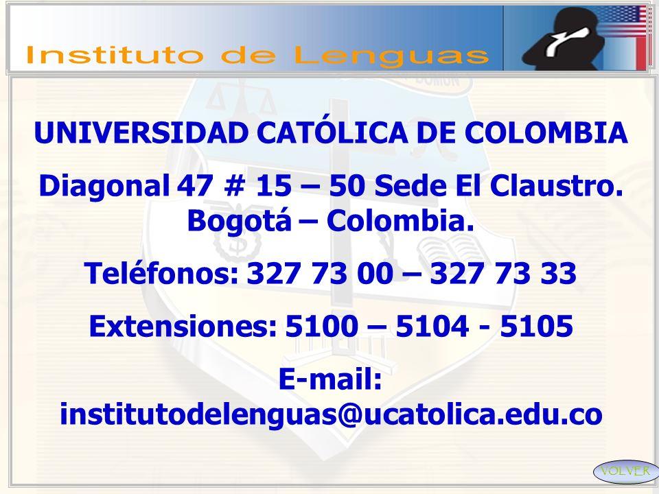UNIVERSIDAD CATÓLICA DE COLOMBIA Diagonal 47 # 15 – 50 Sede El Claustro. Bogotá – Colombia. Teléfonos: 327 73 00 – 327 73 33 Extensiones: 5100 – 5104