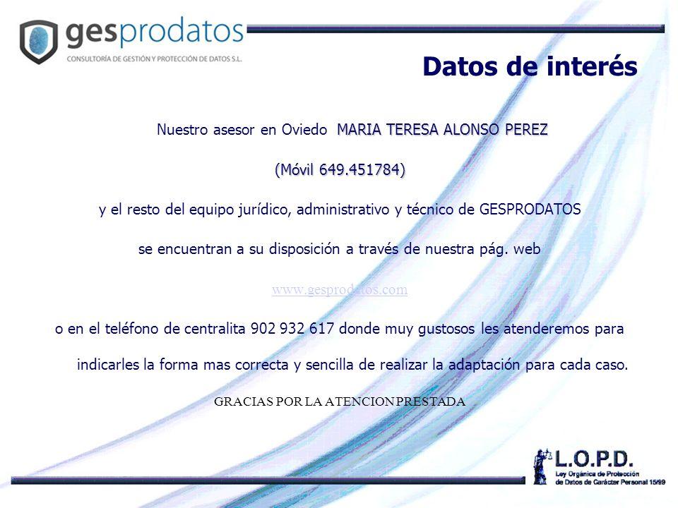 Datos de interés MARIA TERESA ALONSO PEREZ Nuestro asesor en Oviedo MARIA TERESA ALONSO PEREZ (Móvil 649.451784) y el resto del equipo jurídico, administrativo y técnico de GESPRODATOS se encuentran a su disposición a través de nuestra pág.