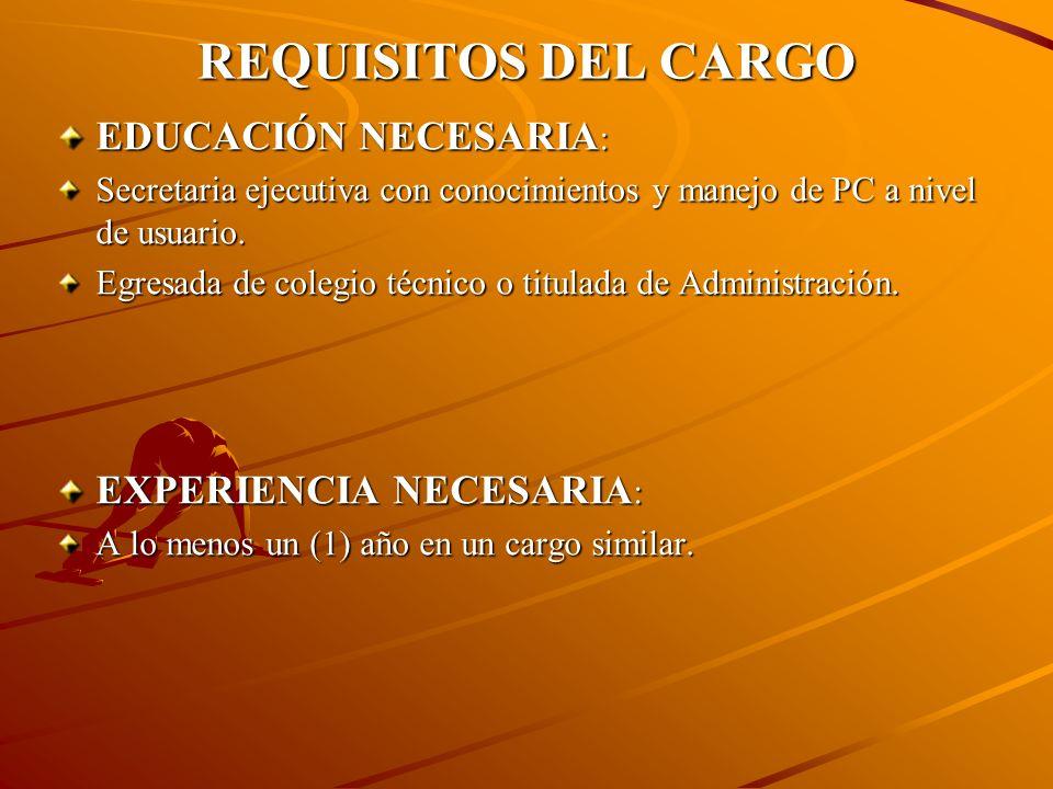 REQUISITOS DEL CARGO EDUCACIÓN NECESARIA : Secretaria ejecutiva con conocimientos y manejo de PC a nivel de usuario.