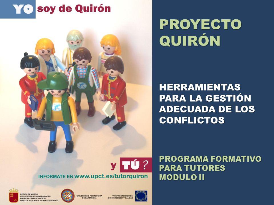 PROYECTO QUIRÓN HERRAMIENTAS PARA LA GESTIÓN ADECUADA DE LOS CONFLICTOS PROGRAMA FORMATIVO PARA TUTORES MODULO II
