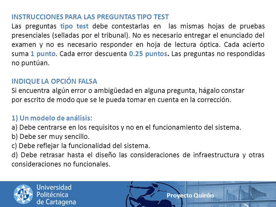 Proyecto Quirón INSTRUCCIONES PARA LAS PREGUNTAS TIPO TEST Las preguntas tipo test debe contestarlas en las mismas hojas de pruebas presenciales (sell