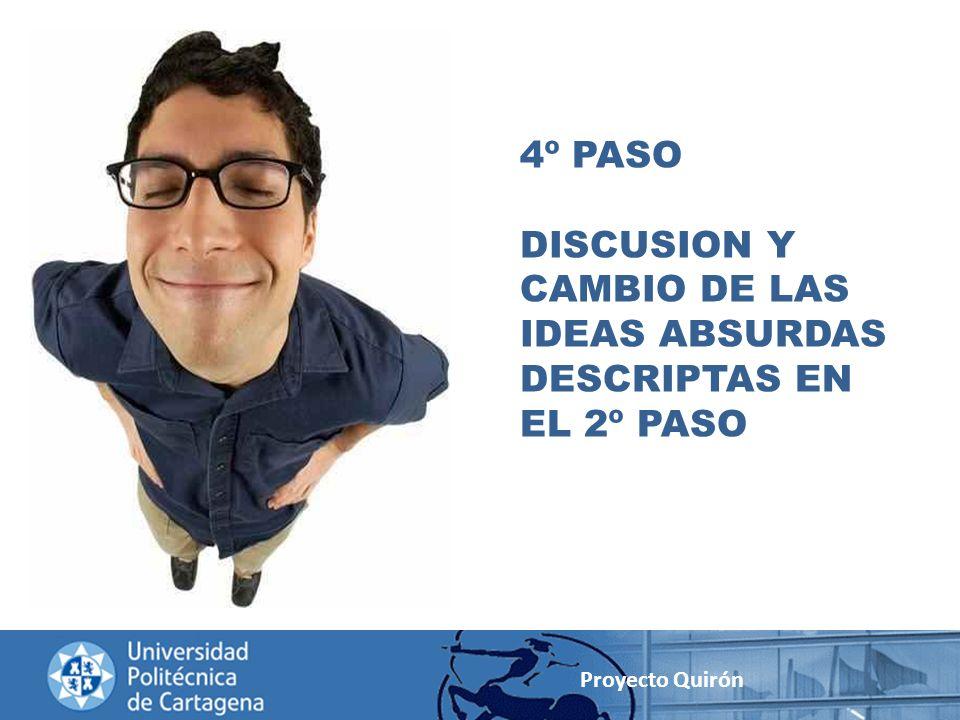 4º PASO DISCUSION Y CAMBIO DE LAS IDEAS ABSURDAS DESCRIPTAS EN EL 2º PASO Proyecto Quirón