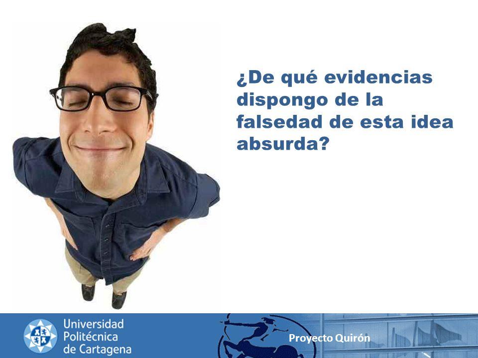 ¿De qué evidencias dispongo de la falsedad de esta idea absurda? Proyecto Quirón